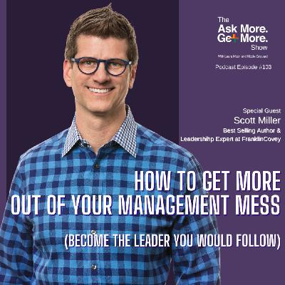 How to Get More Out of Your Management Mess [Scott Miller]