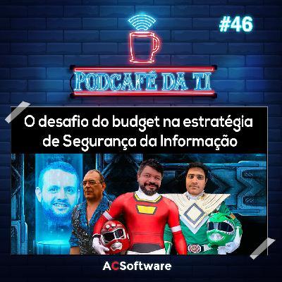 #46 - O desafio do budget na estratégia de Segurança da Informação