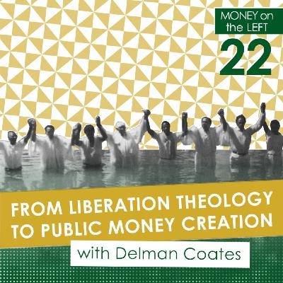 From Liberation Theology to Public Money Creation with Delman Coates