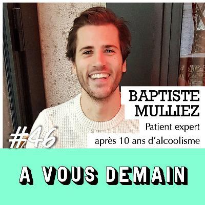 #46 l Baptiste Mulliez : à 25 ans, il sort de 10 ans d'alcoolisme