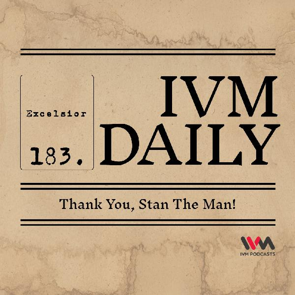 IVM Daily Ep. 183: Thank You, Stan The Man!
