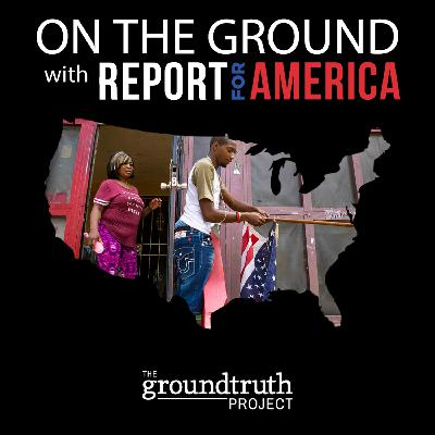 On the Ground with Report for America: Almost Independence Day