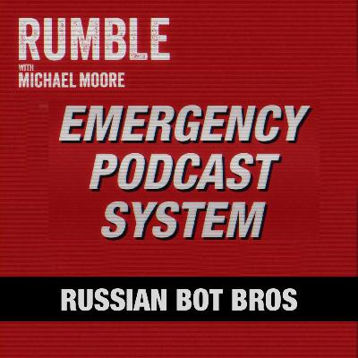 Ep. 40: EMERGENCY PODCAST SYSTEM — Russian Bot Bros