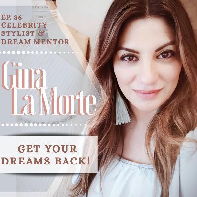 Ep 36- Get Your Dreams Back! w/ Celebrity Stylist & Dream Mentor Gina La Morte & host Jenilee Samuel