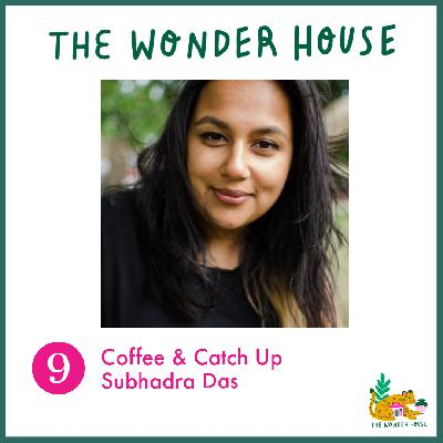 Coffee & Catch-up with Subhadra Das