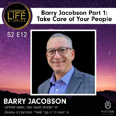 Barry Jacobson, Part 1: Take Care of Your People