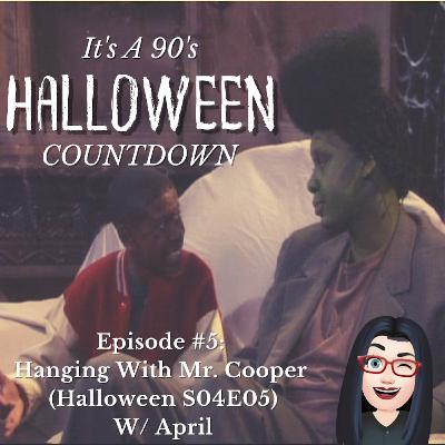 Episode 57 - Hangin' With Mr. Cooper (S04E5 - Halloween) W/ April