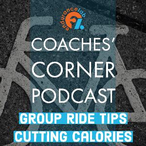 Coaches Corner 60 - Group ride tips, cutting calories