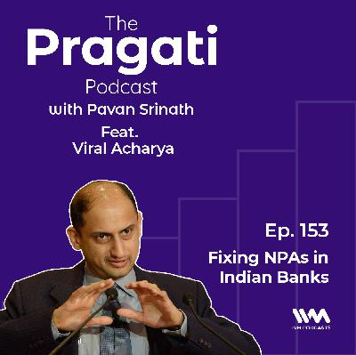 Ep. 153: Fixing NPAs in Indian Banks