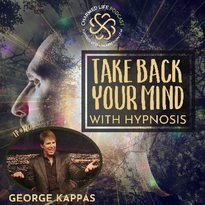 220: Take Back Your Mind with Hypnosis   George Kappas, MA, LMFT