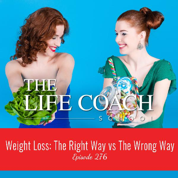 Ep #276: Weight Loss: The Right Way vs The Wrong Way
