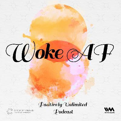 Ep. 121: Woke AF