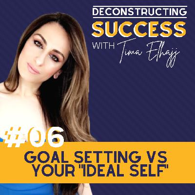 "#6: Goal Setting vs ""Your Ideal Self"" with Tima Elhajj"