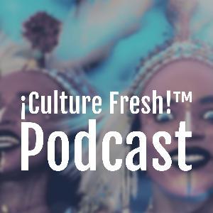 ¡Culture Fresh!™ Podcast: A Reintroduction