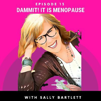 SOUL: Dammit....it IS Menopause