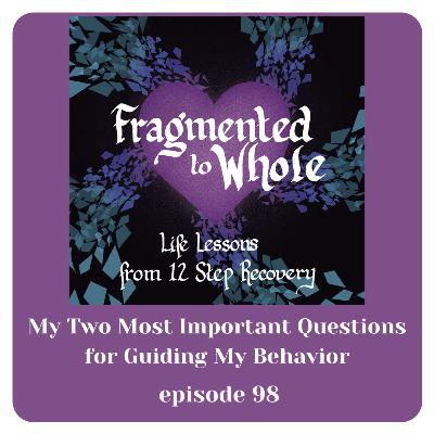 My Two Most Important Questions for Guiding My Behavior | Episode 98