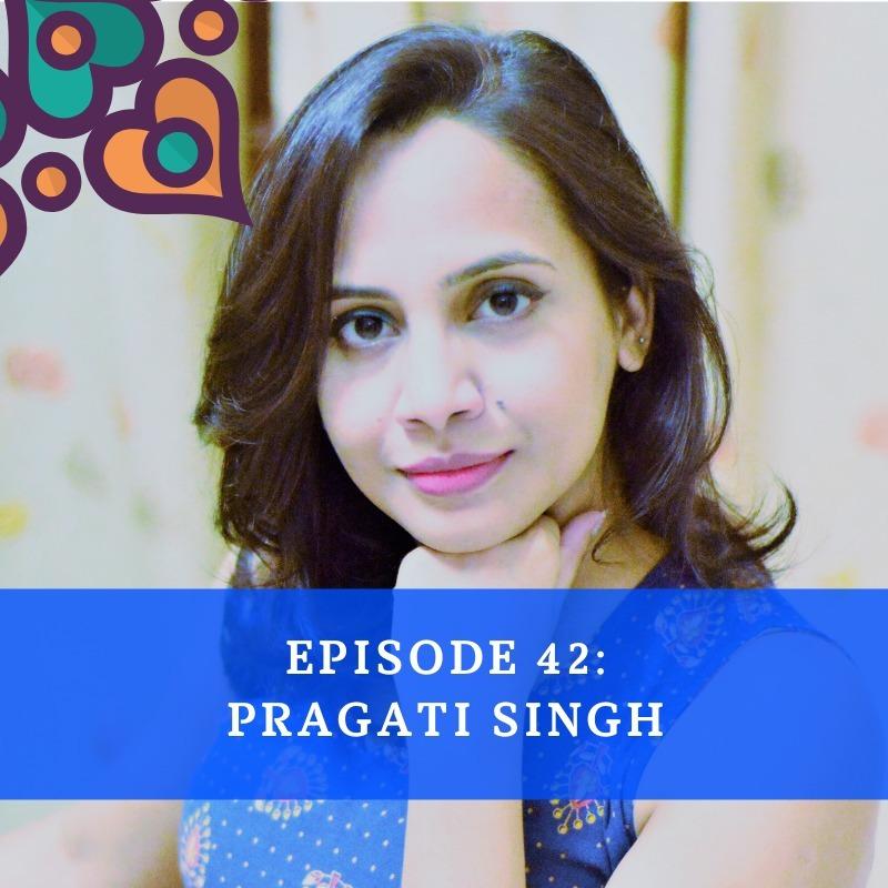 Episode 42 - Pragati Singh