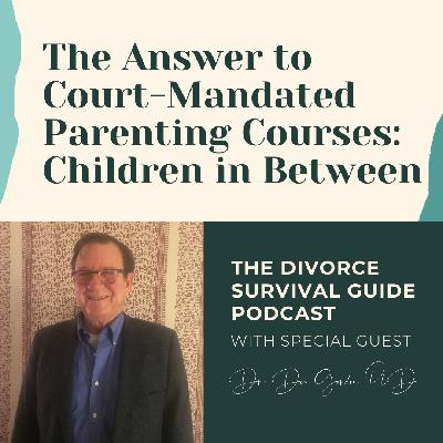 The Answer to Court-Mandated Parenting Courses: Children in Between with Dr. Don Gordon, PhD