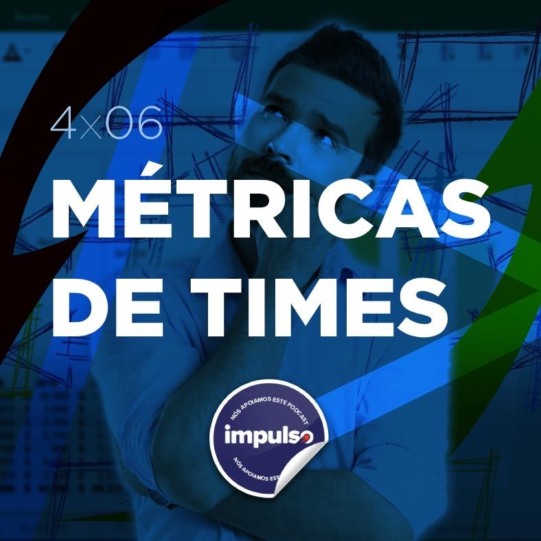 4x06 - Tag #41: Métricas de Time