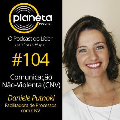 #104 - Comunicação Não-Violenta (CNV) com Daniele Putnoki - Facilitadora de Processos Com CNV