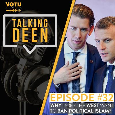 Ep 32: Why Does the West Want to Ban Political Islam?