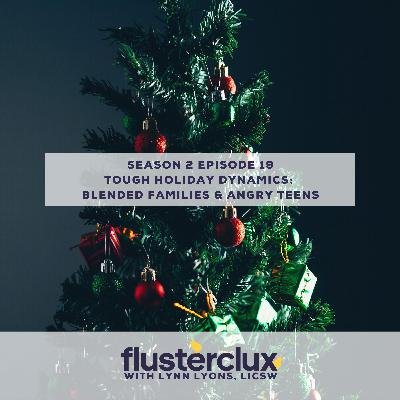 Tough Dynamics At The Holidays: Blended Families and Angry Teens