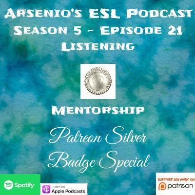 Arsenio's ESL Podcast: Season 5 - Episode 21 - Patreon Silver Badge Special - Listening on Mentorship