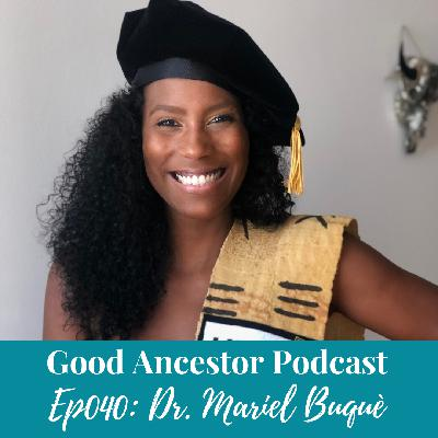 Ep040: #GoodAncestor Dr. Mariel Buquè on Breaking the Chains of Intergenerational Trauma