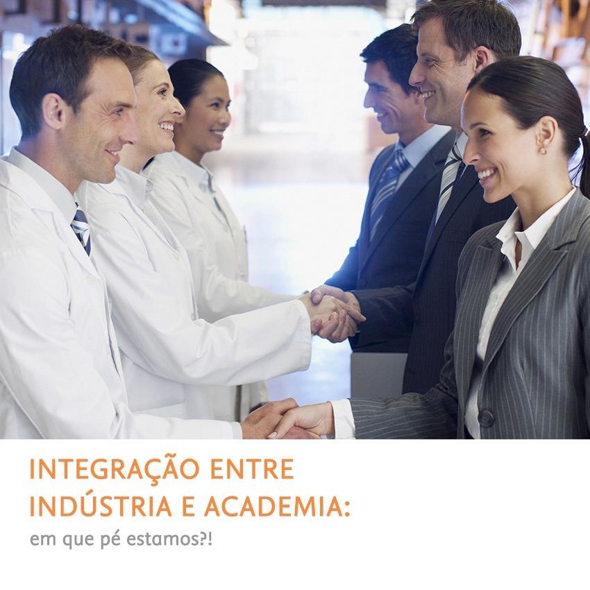 Integração entre Indústria e Academia: Em que pé estamos?!