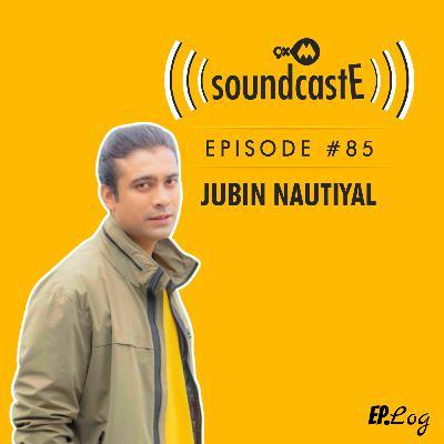 Ep.85: 9XM SoundcastE ft. Jubin Nautiyal