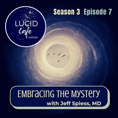Embracing the Mystery with Jeff Spiess, MD