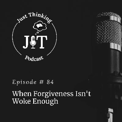 EP # 084 | When Forgiveness Isn't Woke Enough