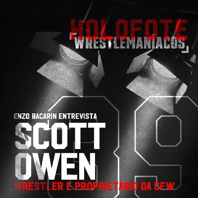 Holofote Wrestlemaníacos #39 - Scott Owen (CFW)