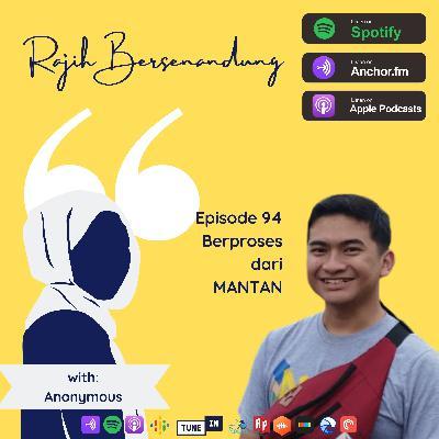 Episode 94 - Berproses dari MANTAN