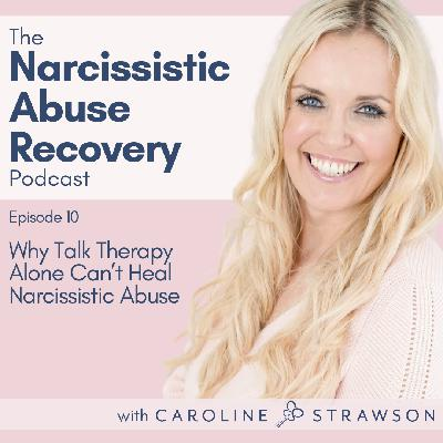 010 Why Talk Therapy Alone Can't Heal Narcissistic Abuse