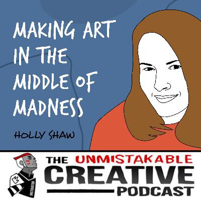 Holly Shaw | Making Art in the Middle of Madness