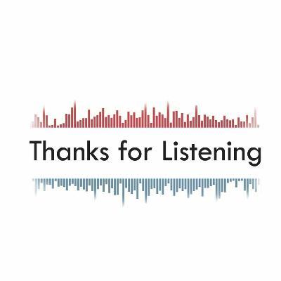 Thanks for Listening: Episode 1