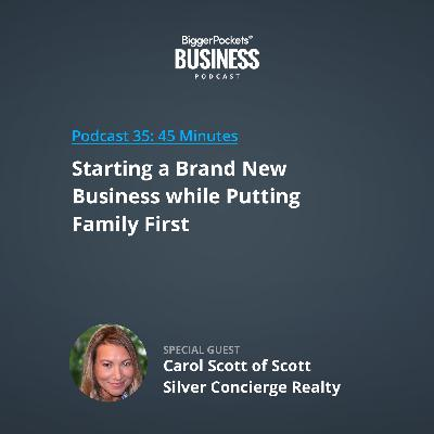 35: Starting a Brand New Business While Putting Family First with Carol Scott of Scott Silver Concierge Realty