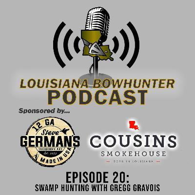 Episode 20 - Swamp Hunting With Gregg Gravois