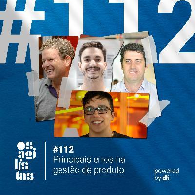#112 Principais erros na gestão de produto