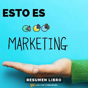 Esto Es Marketing, de Seth Godin - #122 - Un Resumen de Libros para Emprendedores