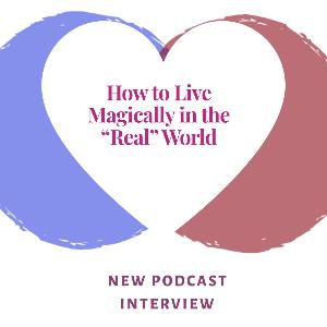 "How to Live Magically in the ""Real"" World"