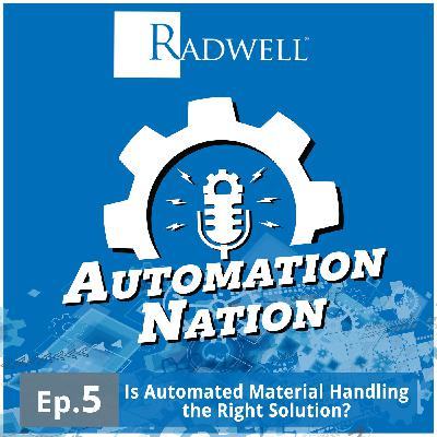Episode 5: Is Automated Material Handling the Right Solution For Your Operation?