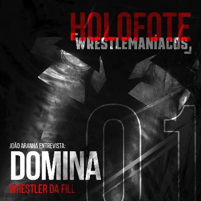 Holofote Wrestlemaníacos #1 - Domina (FILL)