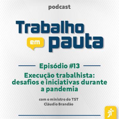 #13 - Execução trabalhista: desafios e iniciativas durante a pandemia