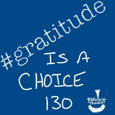 #gratitude Is A Choice | 130