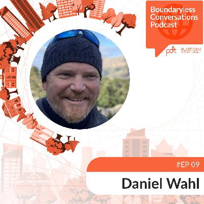 Ep. 09 Daniel Wahl - Organizing in Nested Systems: Re-regionalisation, Landscape and Global Solidarity