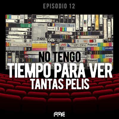 EP 012 | No tengo tiempo para ver tantas películas
