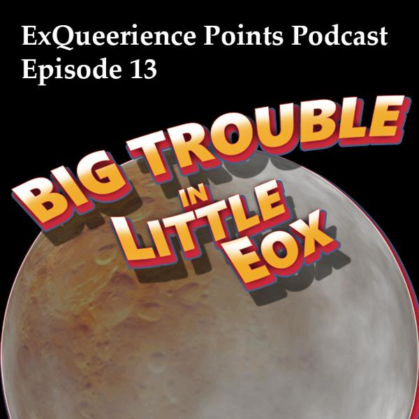 Episode 13 Big Trouble in Little Eox