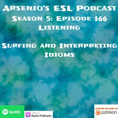 Arsenio's ESL Podcast | Season 5 Episode 166 | Listening | Surfing and Interpreting Idioms